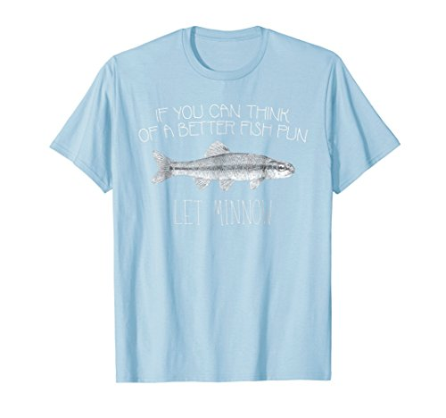 If You Can Think of a Better Fish Pun Let Minnow T Shirt ()