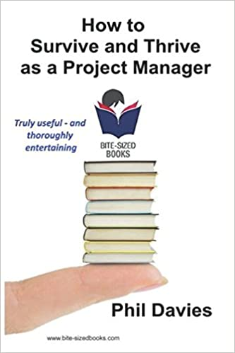 How to Survive and Thrive as a Project Manager: The Guide for Successful Project Managers (Bite-Sized Books)