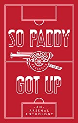 So Paddy got up - an Arsenal anthology (English Edition)
