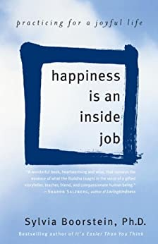 Happiness Is an Inside Job: Practicing for a Joyful Life by [Boorstein Phd, Sylvia]