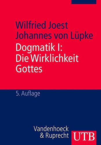 Dogmatik I: Die Wirklichkeit Gottes Taschenbuch – 27. Oktober 2010 Wilfried Joest Johannes von Lüpke UTB Stuttgart