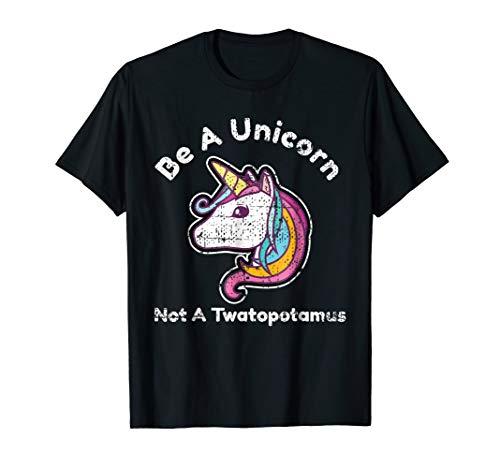 Funny Meme Be A Unicorn Not A Twatopotamus T-Shirt
