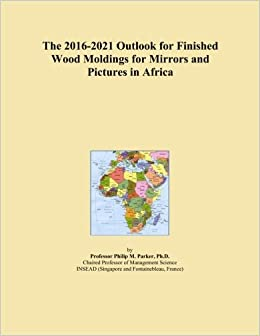 Book The 2016-2021 Outlook for Finished Wood Moldings for Mirrors and Pictures in Africa