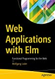 Web Applications with Elm: Functional Programming