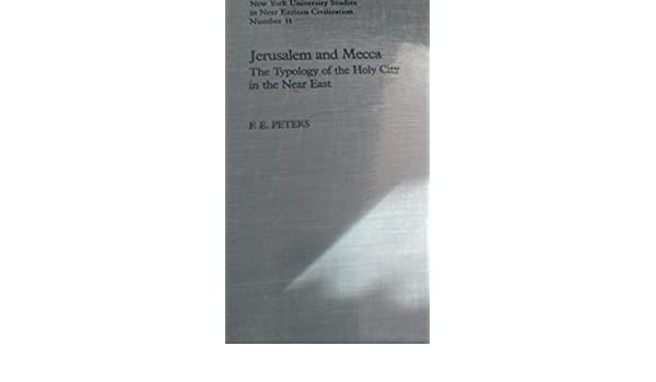 Jerusalem and Mecca: The Typology of the Holy City in the Near East (New York University Studies in Near Eastern Civilization)