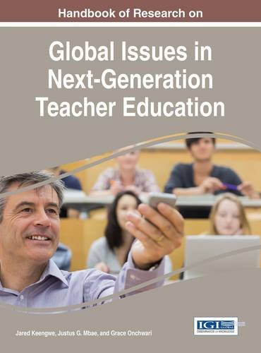Handbook of Research on Global Issues in Next-Generation Teacher Education (Advances in Higher Education and Professional Development)