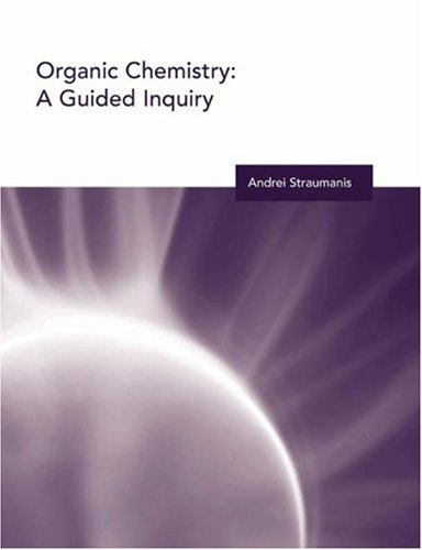 Organic Chemistry: A Guided Inquiry (Moog/Spencer Guided Inquiry Course)