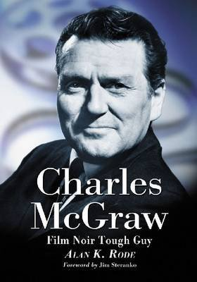 Tough Guy 2012 - Charles McGraw : Biography of a Film Noir Tough Guy(Paperback) - 2012 Edition