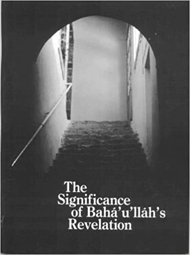 The Significance of Baha'u'llah's Revelation: Baha'u'llah