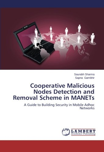 Cooperative Malicious Nodes Detection and Removal Scheme in MANETs: A Guide to Building Security in Mobile Adhoc Networks ()