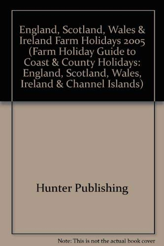 The Original Farm Holiday Guide to Coast & Country Holidays: In England, Scotland & Wales 2005...