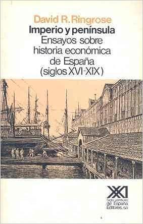Imperio y península: Ensayos sobre historia económica de España siglos XVI- XIX: Amazon.es: Ringrose, David R., El Cubri, López Máñez, Pilar: Libros