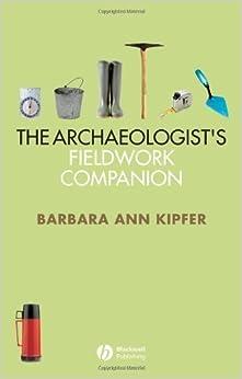 The Archaeologist's Fieldwork Companion by Barbara Ann Kipfer (2006-10-20)