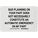 """Brady 38071 7"""" Height, 10"""" Width, B-401 Plastic, Black On White Color Funny Sign, Legend """"Bad Planning On Your Part Does Not Necessarily Constitute an Automatic Emergency On My Part"""""""