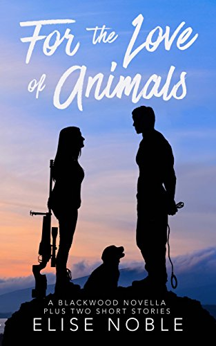 For the Love of Animals: A Blackwood Novella Plus Two Short Stories