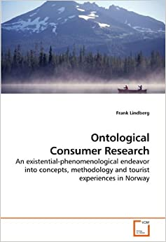 Ontological Consumer Research: An existential-phenomenological endeavor into concepts, methodology and tourist experiences in Norway