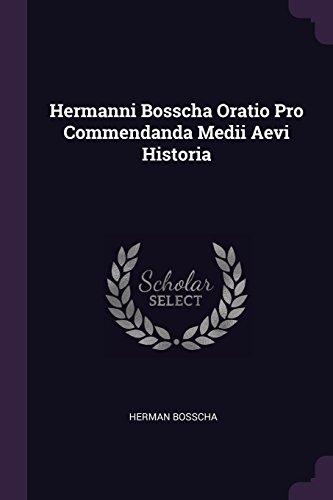 Hermanni Bosscha Oratio Pro Commendanda Medii Aevi Historia