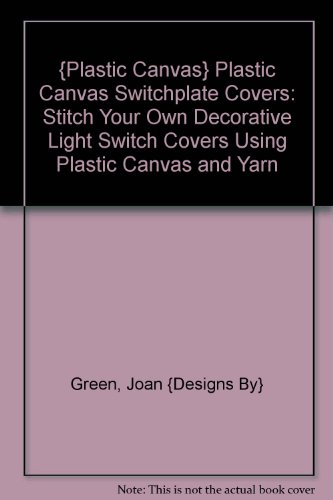 {Plastic Canvas} Plastic Canvas Switchplate Covers: Stitch Your Own Decorative Light Switch Covers Using Plastic Canvas and Yarn (Switchplate Plastic)