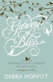 Garden of Bliss: Cultivating the Inner Landscape for Self-Discovery (English Edition)