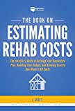 img - for The Book on Estimating Rehab Costs: The Investor's Guide to Defining Your Renovation Plan, Building Your Budget, and Knowing Exactly How Much It All Costs book / textbook / text book