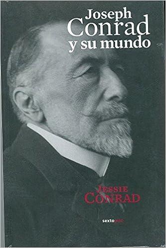 Joseph Conrad y su mundo (Narrativa Sexto Piso) (Spanish Edition)  Jessie  Conrad 754e83677e0