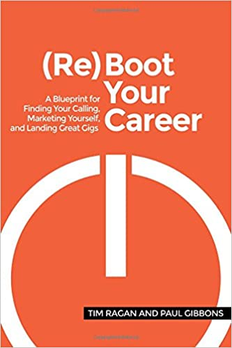 Reboot your career a blueprint for finding your calling marketing reboot your career a blueprint for finding your calling marketing yourself and landing great gigs paul gibbons tim ragan 9781537710693 books malvernweather Gallery