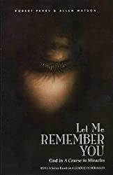 Let Me Remember You: God in 'A Course in Miracles' (Course in Miracles)
