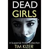 Dead Girls: A gripping serial killer suspense thriller collection with stunning twists