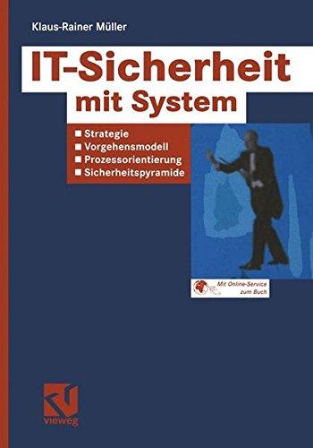 IT-Sicherheit mit System: Strategie - Vorgehensmodell - Prozessorientierung - Sicherheitspyramide