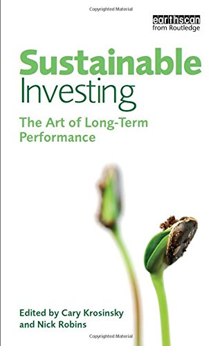 Sustainable Investing: The Art Of Long Term Performance (Environmental Markets Insights Series)