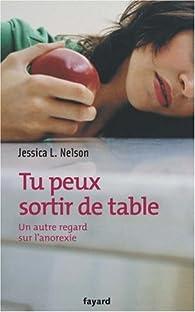 Tu peux sortir de table : Un autre regard sur l'anorexie par Jessica L. Nelson