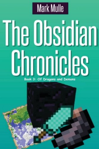 Read Online The Obsidian Chronicles, Book Three: Of Dragons and Demons: (Unofficial Minecraft Adventure Short Stories) pdf epub
