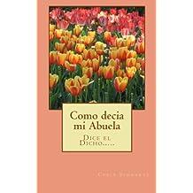 Como decía mi Abuela: Dice el dicho........ (Spanish Edition)
