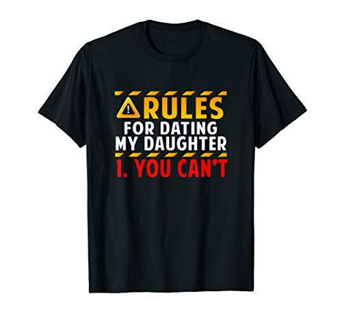 Rules For Dating My Daughter You Can't Shirt Funny Dad Gift