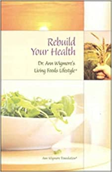 Rebuild Your Health: with Dr. Ann Wigmore's Living Foods Lifestyle