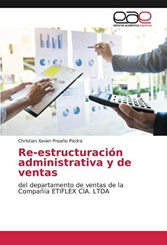 Re-estructuración administrativa y de ventas: del departamento de ventas de la Compañía ETIFLEX CÍA. LTDA (Spanish Edition)