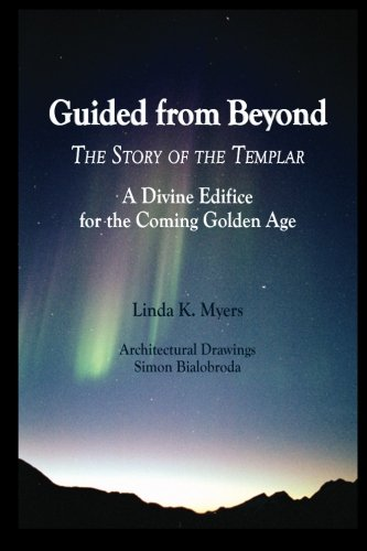 Guided from Beyond THE STORY OF THE TEMPLAR: A Divine Edifice for the Coming Golden Age