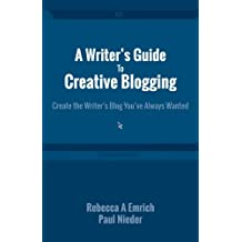 A Writer's Guide To Creative Blogging: Create the Writer's Blog You've Always Wanted