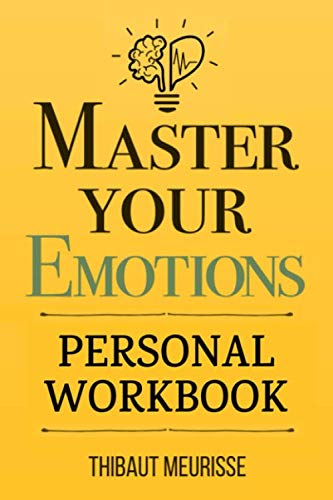 Master Your Emotions: A Practical Guide to Overcome Negativity and Better Manage Your Feelings (Personal Workbook…