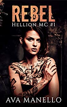 Rebel (Hellion MC Book 1) by [Manello, Ava]