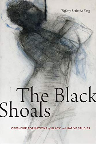The Black Shoals: Offshore Formations of Black and Native - Tiffany King