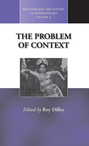 The Problem of Context: Perspectives from Social Anthropology and Elsewhere (Methodology & History in Anthropology)