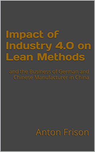 Impact of Industry 4.0 on Lean Methods: and the Business of German and Chinese Manufacturer in China