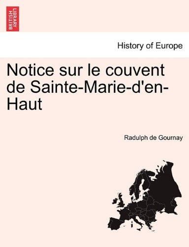Notice Sur Le Couvent De Sainte-Marie-d'en-Haut French Edition