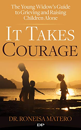 It Takes Courage: The Young Widow's Guide to Grieving and Raising Children Alone by [Matero, Dr. Roneisa]