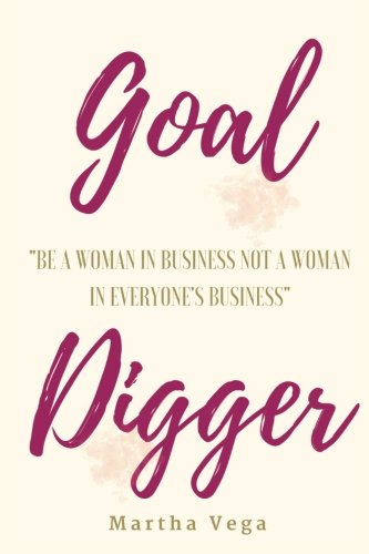 Goal Digger: Be a woman in business, not a woman in everyone