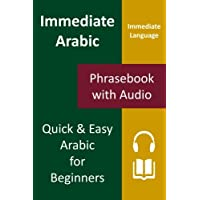 Immediate Arabic: Learn Arabic For Beginners The Immediate Language Way; Easy Arabic Phrasebook & Audio
