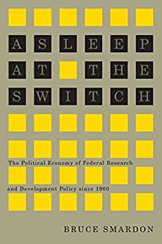 Asleep at the Switch: The Political Economy of Federal Research and Development Policy since 1960 (Carleton Library Series) by [Smardon, Bruce]
