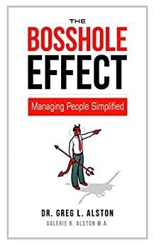 The BossHole Effect: Managing People Simplified (Business Skills Handbook Series 1) by [Alston, Dr. Greg L., Alston, Valerie R.]