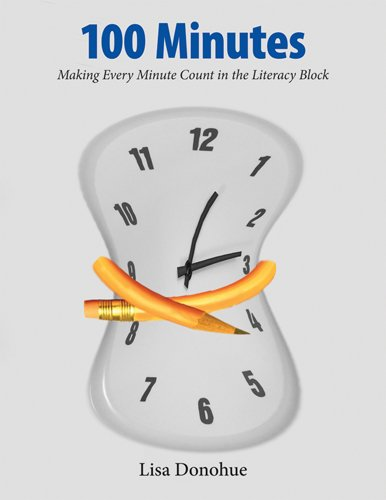 Literacy Block - 100 Minutes: Making Every Minute Count in the Literacy Block